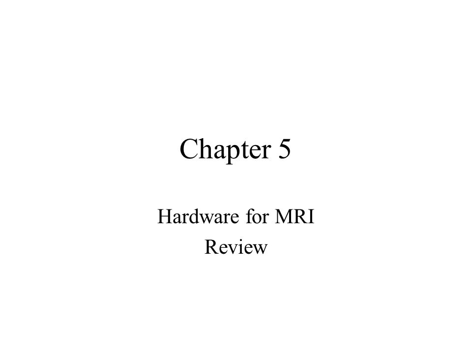 Hardware for MRI Review