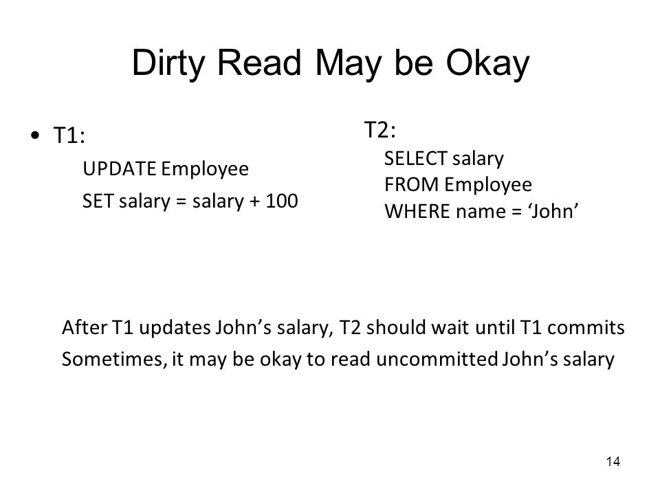 Dirty Read May be Okay T2: T1: SELECT salary UPDATE Employee
