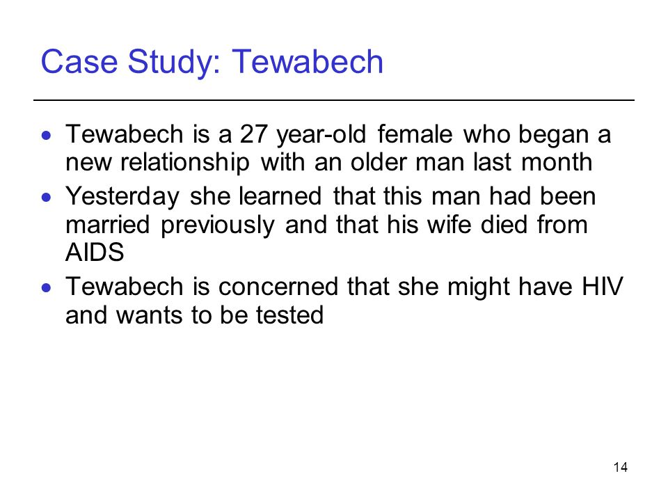 Case Study: Tewabech Tewabech is a 27 year-old female who began a new relationship with an older man last month.