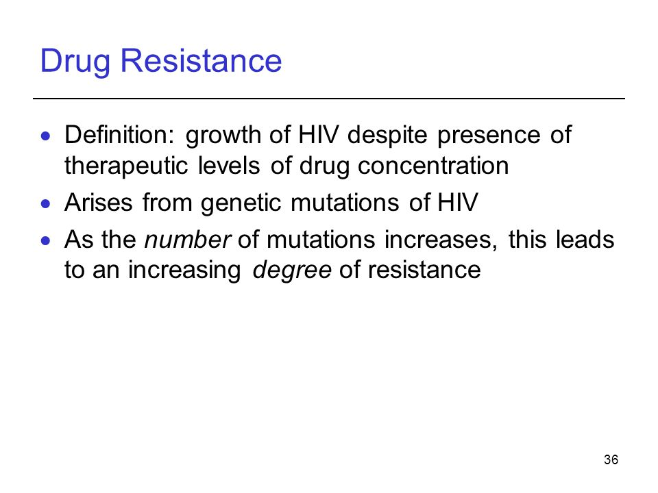 Drug Resistance Definition: growth of HIV despite presence of therapeutic levels of drug concentration.
