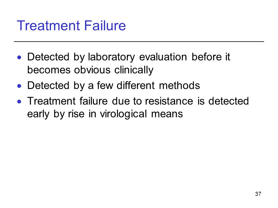 Treatment Failure Detected by laboratory evaluation before it becomes obvious clinically. Detected by a few different methods.