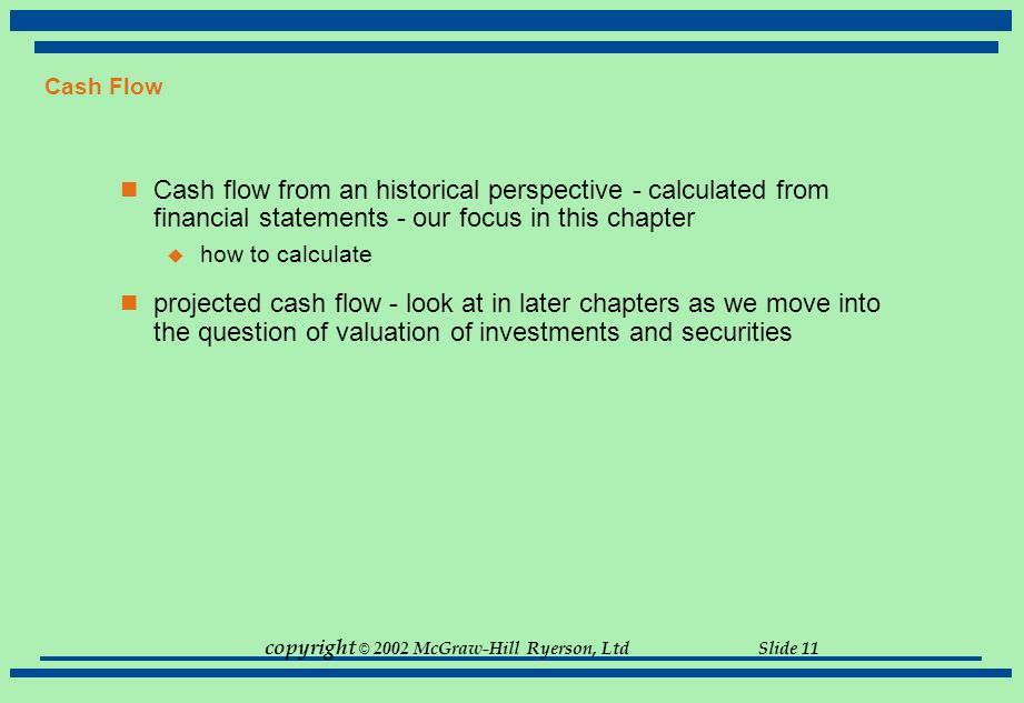 Cash Flow Cash flow from an historical perspective - calculated from financial statements - our focus in this chapter.