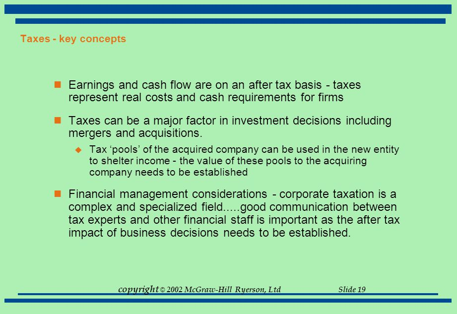 Taxes - key concepts Earnings and cash flow are on an after tax basis - taxes represent real costs and cash requirements for firms.
