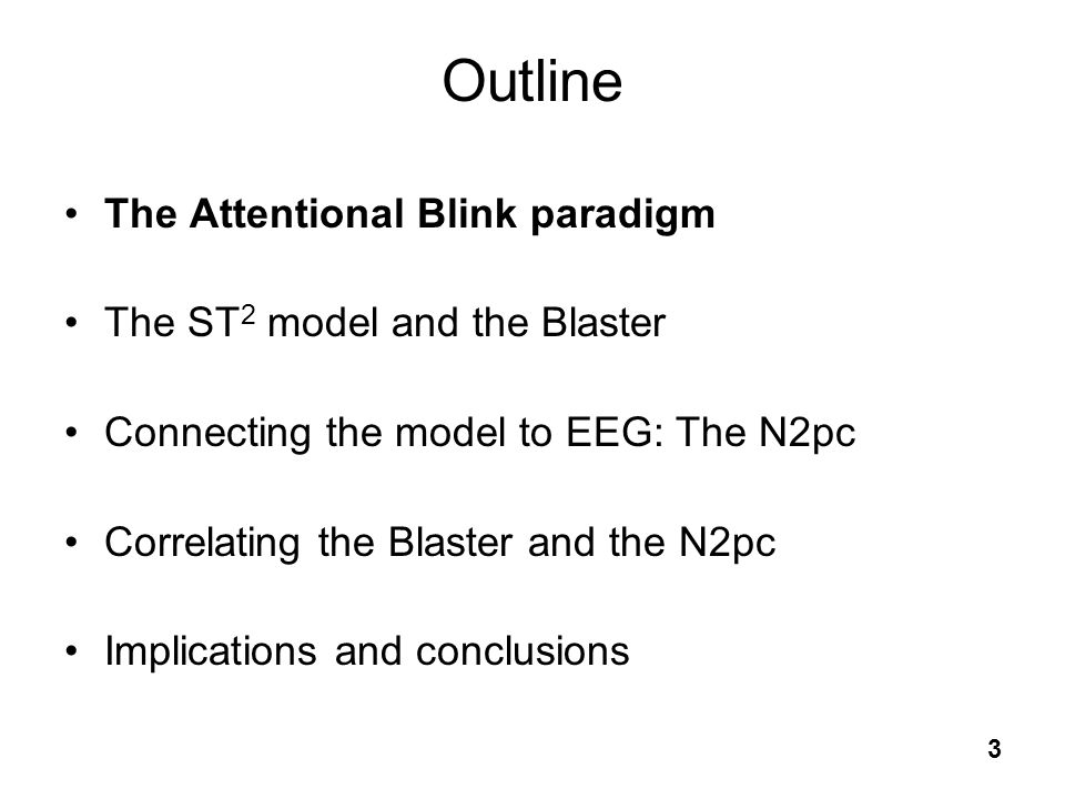Outline The Attentional Blink paradigm The ST2 model and the Blaster
