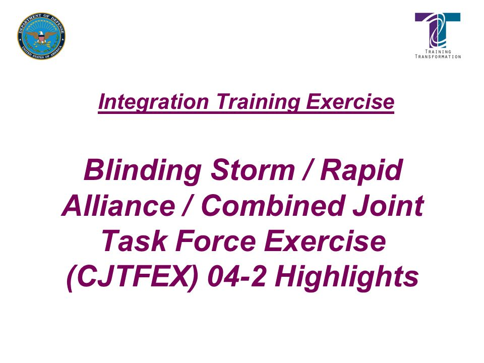 Integration Training Exercise Blinding Storm / Rapid Alliance / Combined Joint Task Force Exercise (CJTFEX) 04-2 Highlights