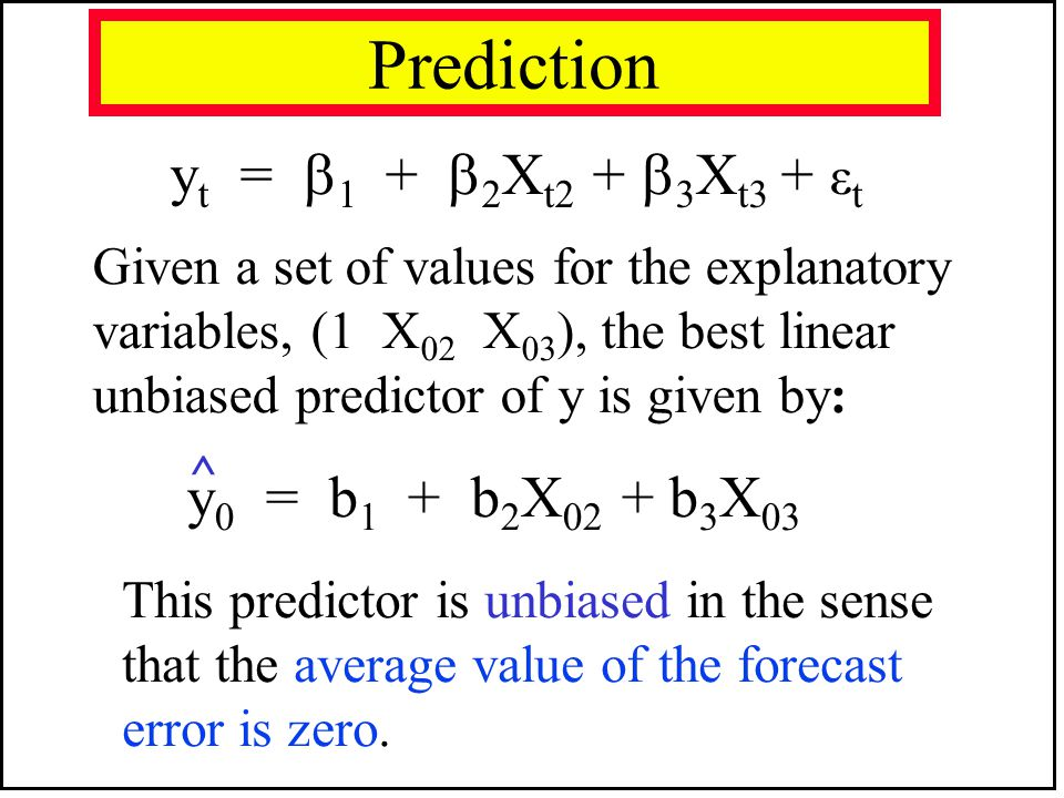 Prediction yt = 1 + 2Xt2 + 3Xt3 + εt y0 = b1 + b2X02 + b3X03