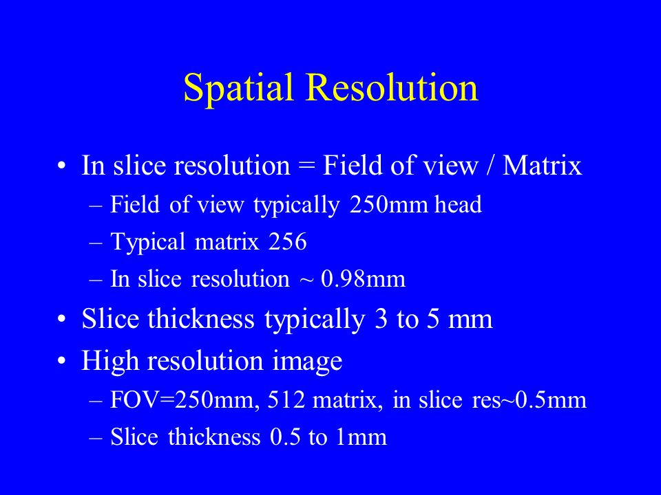 Spatial Resolution In slice resolution = Field of view / Matrix