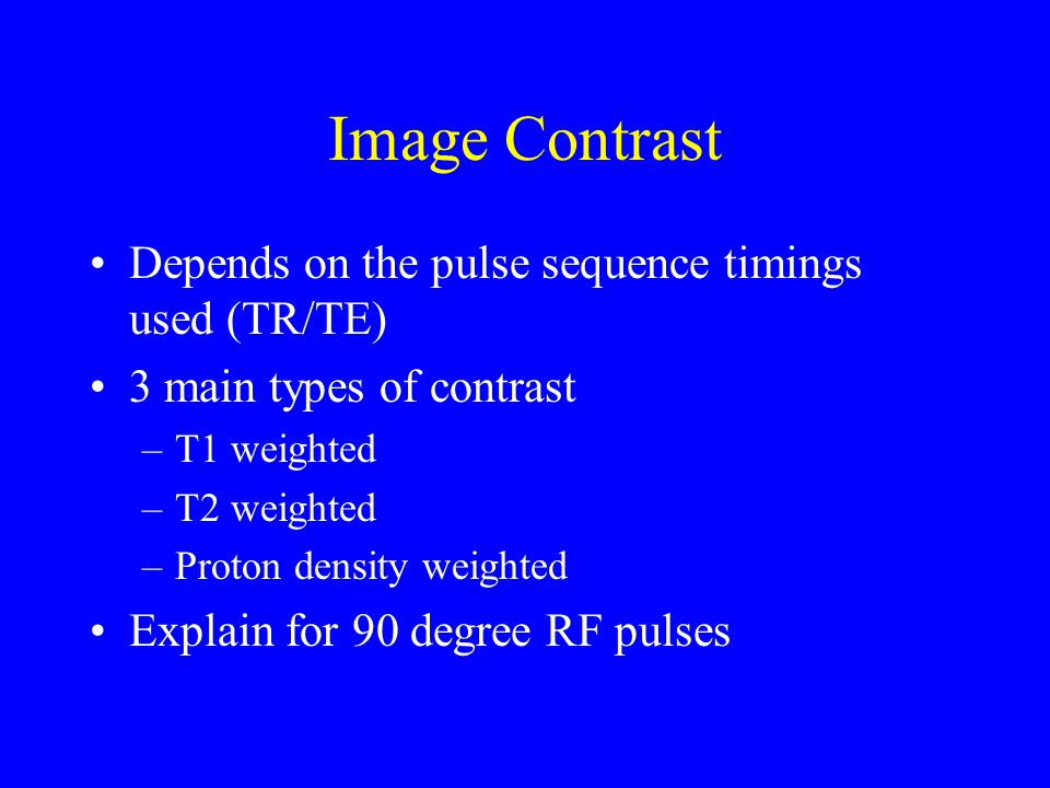 Image Contrast Depends on the pulse sequence timings used (TR/TE)