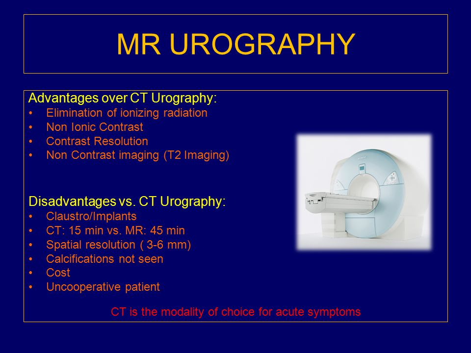 MR UROGRAPHY Advantages over CT Urography: