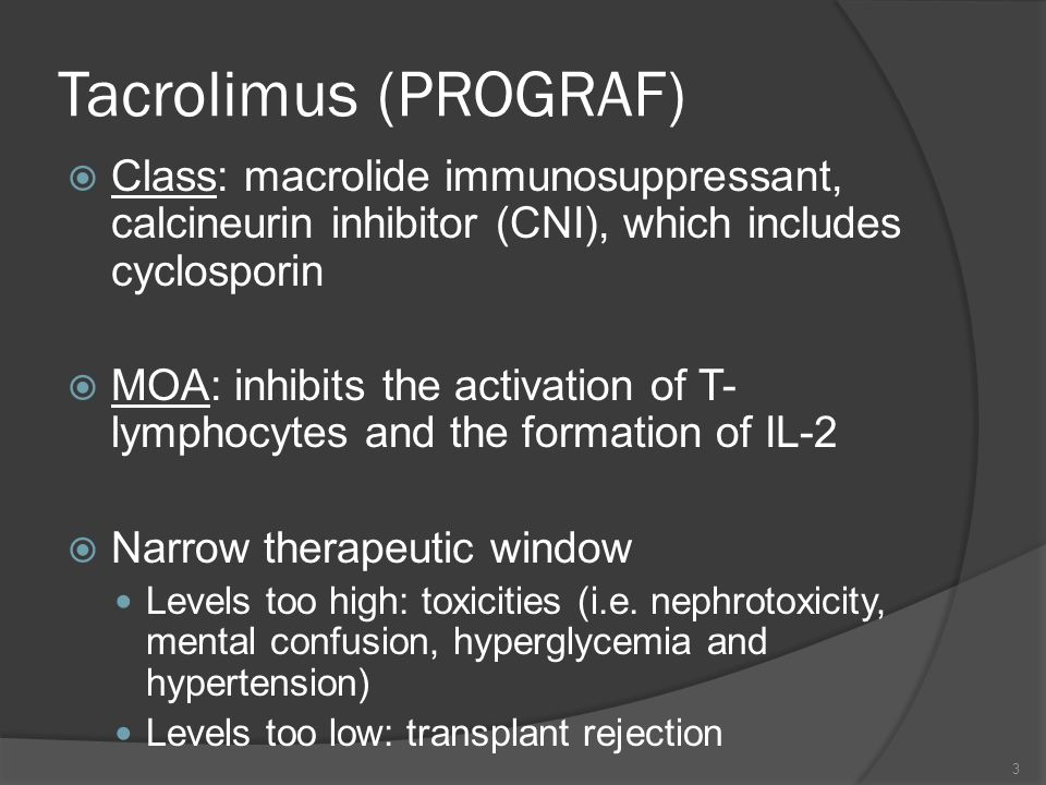 Tacrolimus (PROGRAF) Class: macrolide immunosuppressant, calcineurin inhibitor (CNI), which includes cyclosporin.