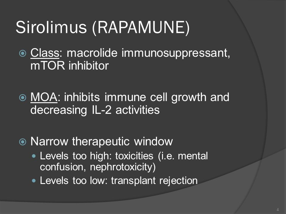 Sirolimus (RAPAMUNE)Class: macrolide immunosuppressant, mTOR inhibitor. MOA: inhibits immune cell growth and decreasing IL-2 activities.