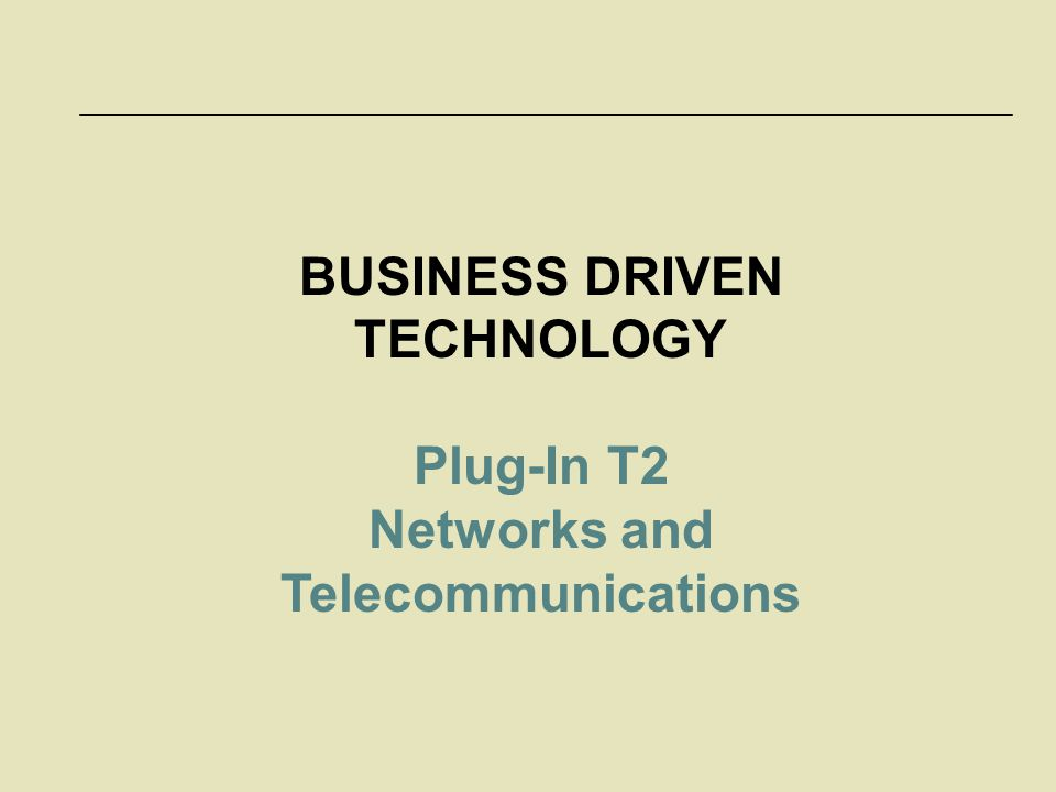 BUSINESS DRIVEN TECHNOLOGY Networks and Telecommunications