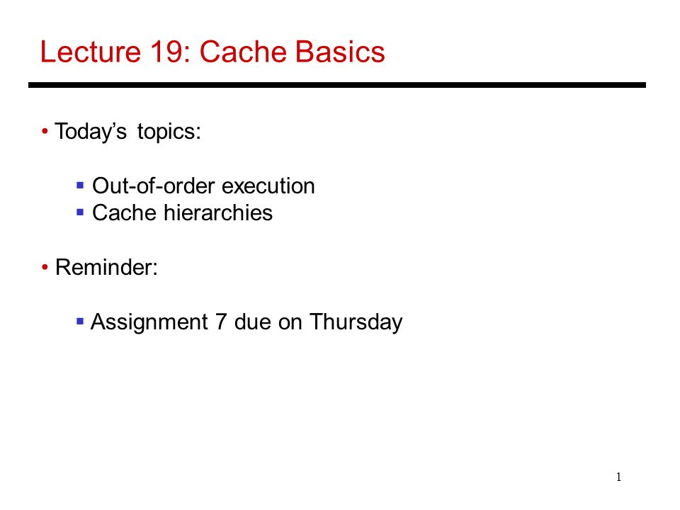 Lecture 19: Cache Basics Today's topics: Out-of-order execution
