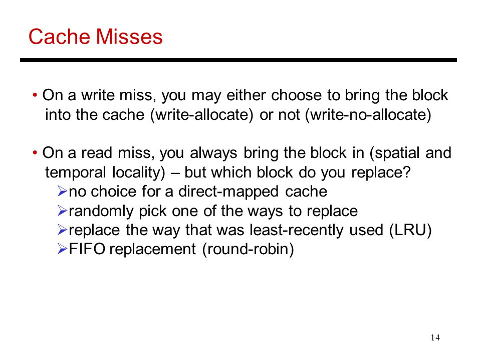 Cache Misses On a write miss, you may either choose to bring the block