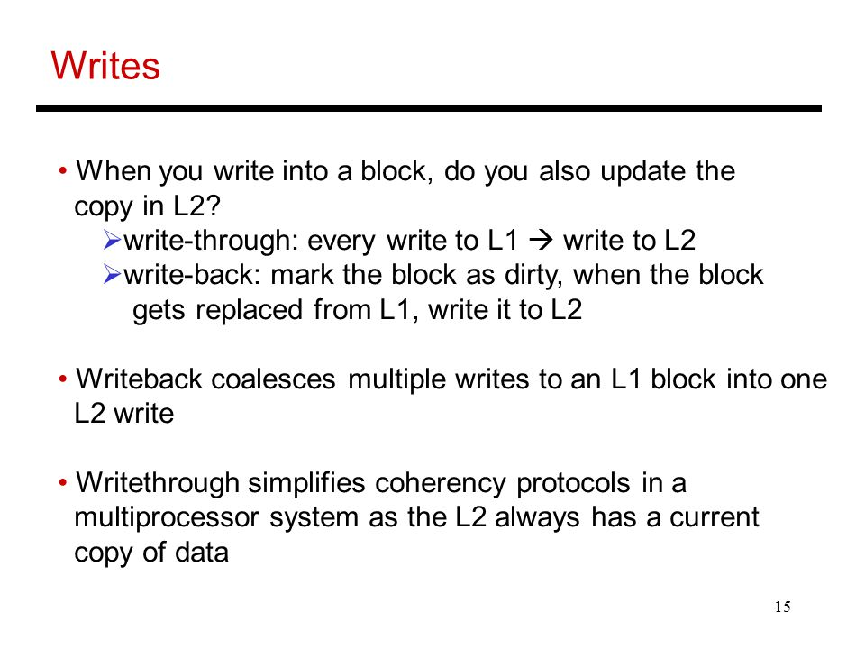 Writes When you write into a block, do you also update the copy in L2