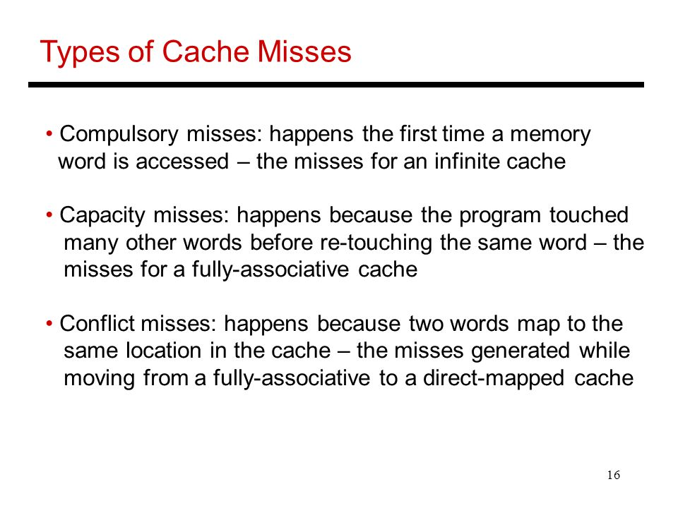 Types of Cache Misses Compulsory misses: happens the first time a memory. word is accessed – the misses for an infinite cache.