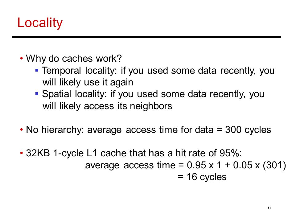 Locality Why do caches work