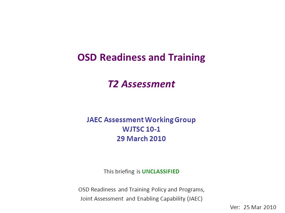 OSD Readiness and Training T2 Assessment JAEC Assessment Working Group WJTSC 10-1 29 March 2010