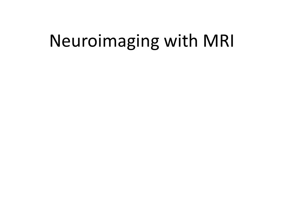 Neuroimaging with MRI