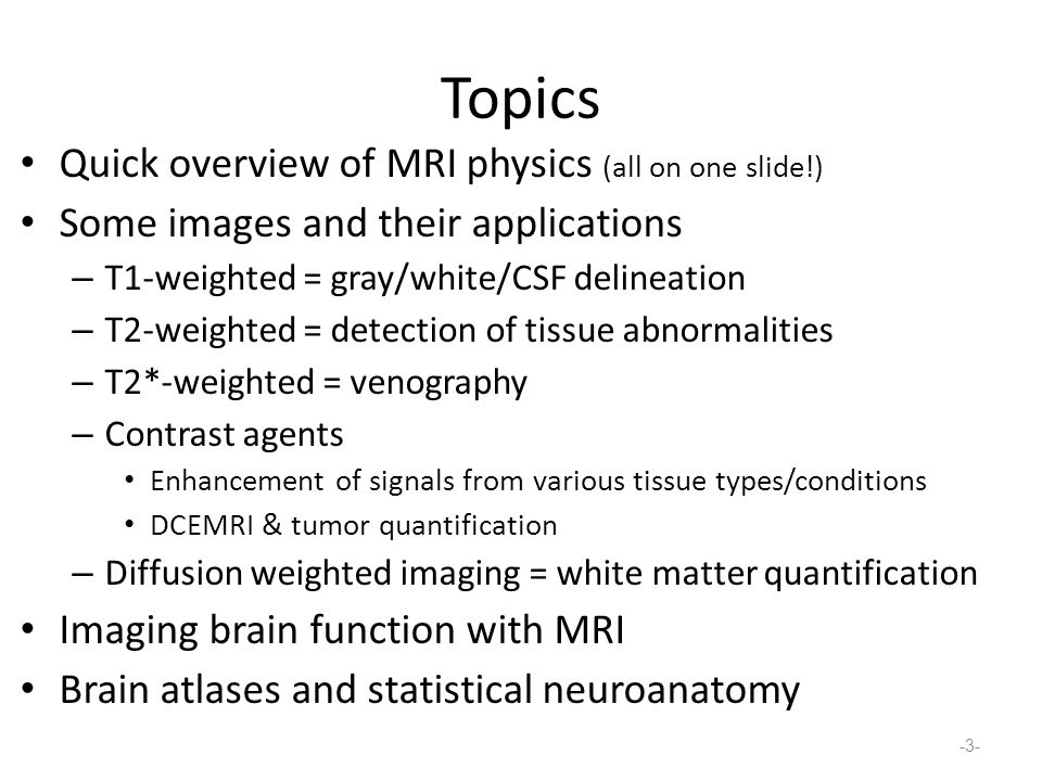 Topics Quick overview of MRI physics (all on one slide!)