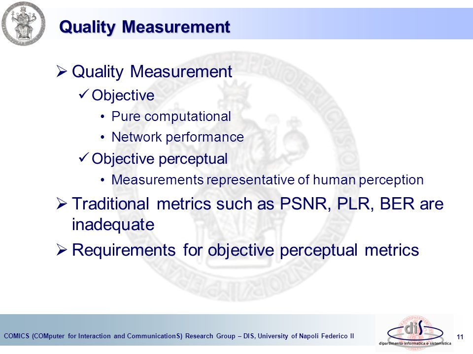 Traditional metrics such as PSNR, PLR, BER are inadequate