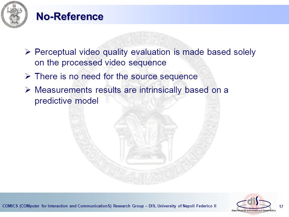No-Reference Perceptual video quality evaluation is made based solely on the processed video sequence.