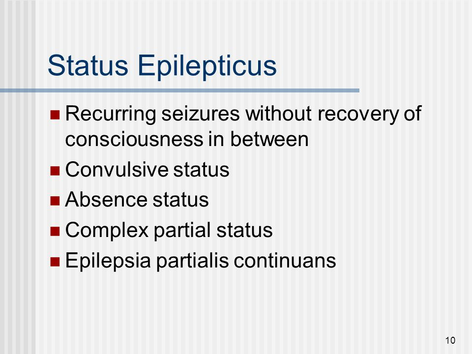 Status Epilepticus Recurring seizures without recovery of consciousness in between. Convulsive status.