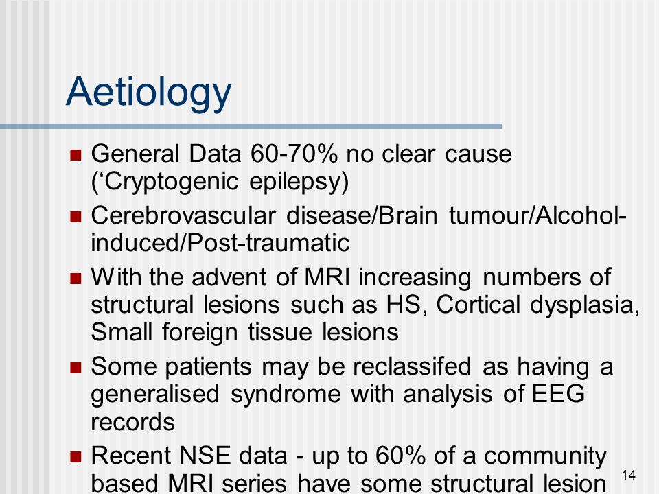 Aetiology General Data 60-70% no clear cause ('Cryptogenic epilepsy)