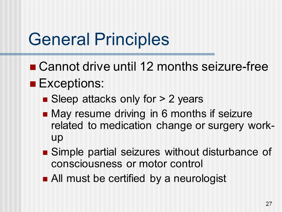 General Principles Cannot drive until 12 months seizure-free