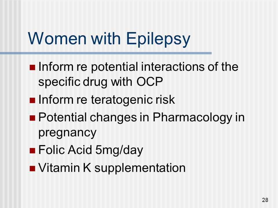 Women with Epilepsy Inform re potential interactions of the specific drug with OCP. Inform re teratogenic risk.