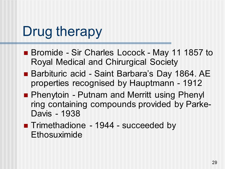Drug therapy Bromide - Sir Charles Locock - May to Royal Medical and Chirurgical Society.