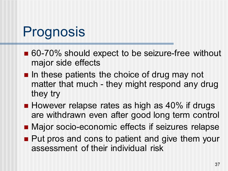 Prognosis 60-70% should expect to be seizure-free without major side effects.