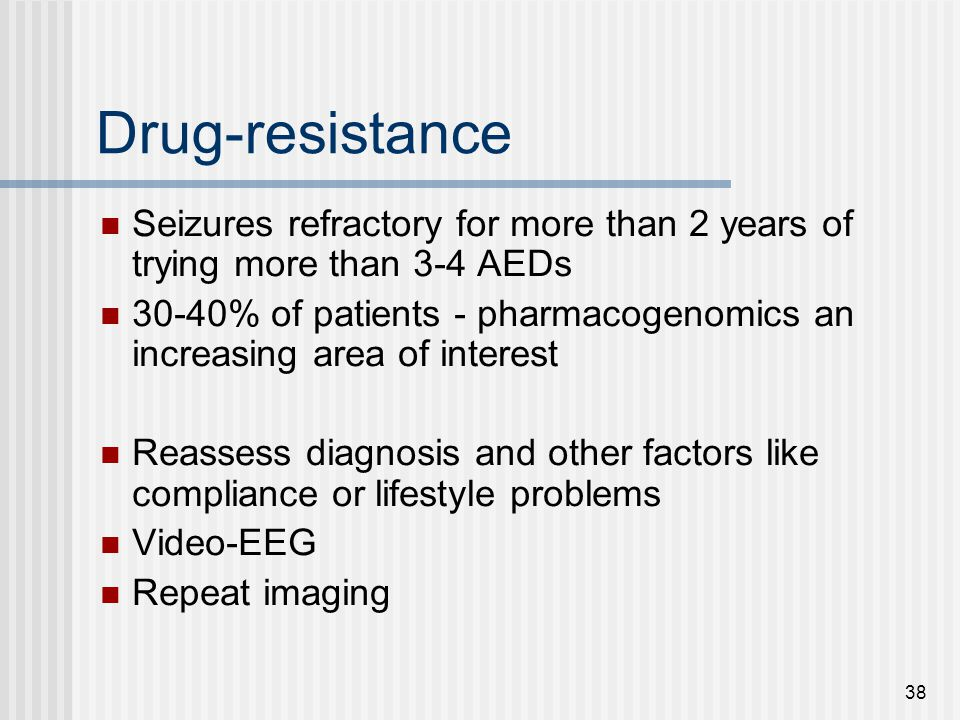 Drug-resistance Seizures refractory for more than 2 years of trying more than 3-4 AEDs.