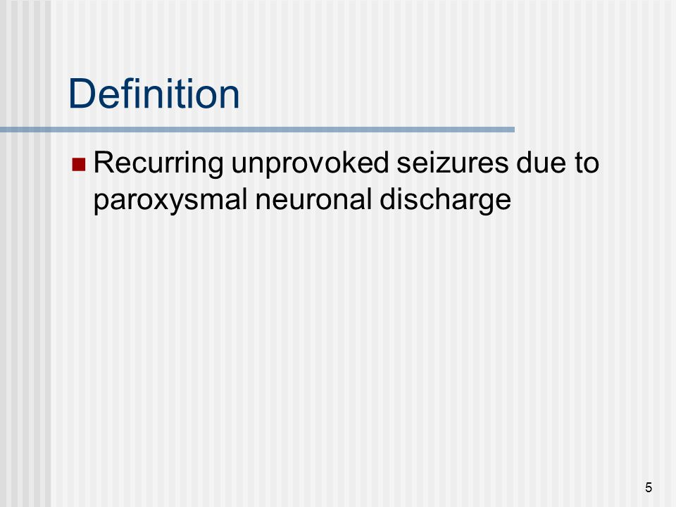 Definition Recurring unprovoked seizures due to paroxysmal neuronal discharge 5