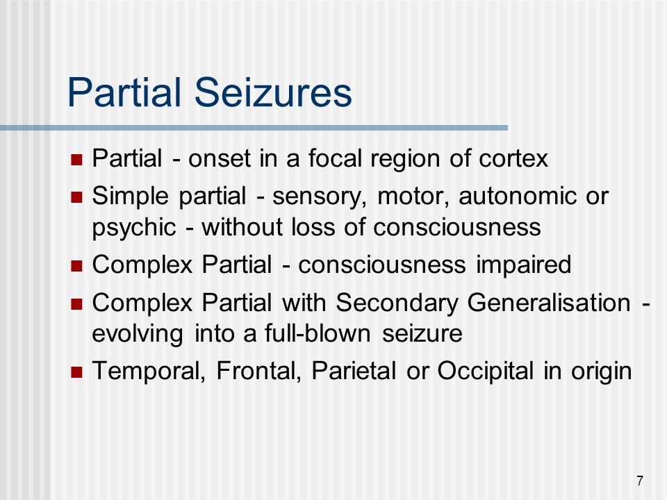 Partial Seizures Partial - onset in a focal region of cortex