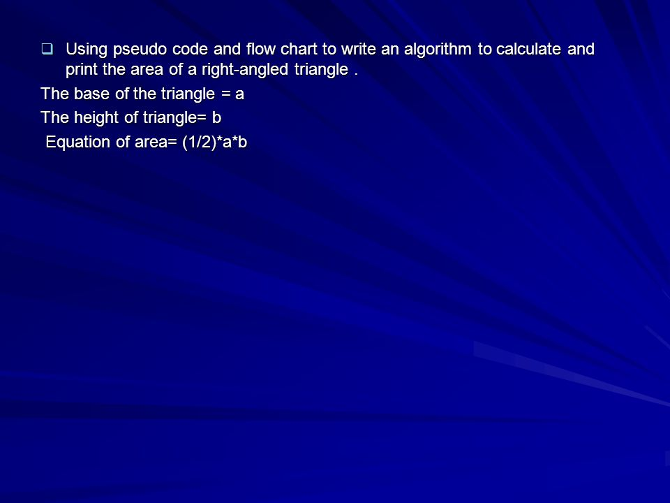 Using pseudo code and flow chart to write an algorithm to calculate and print the area of a right-angled triangle .