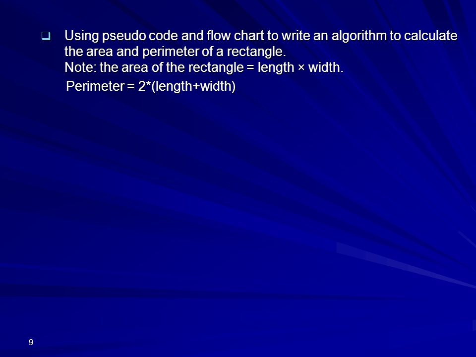 Using pseudo code and flow chart to write an algorithm to calculate the area and perimeter of ​​a rectangle. Note: the area of ​​the rectangle = length × width.