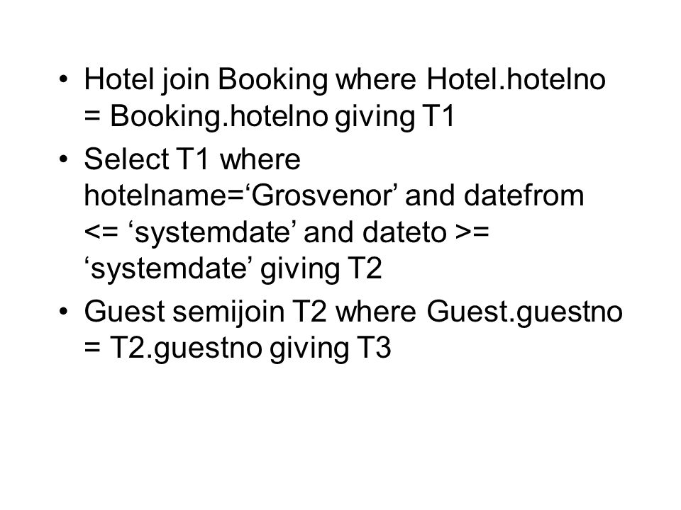 Hotel join Booking where Hotel.hotelno = Booking.hotelno giving T1