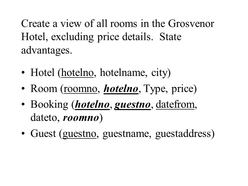 Create a view of all rooms in the Grosvenor Hotel, excluding price details. State advantages.