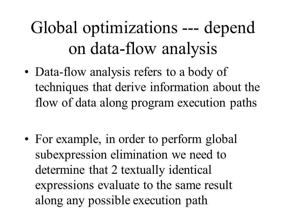 Global optimizations --- depend on data-flow analysis