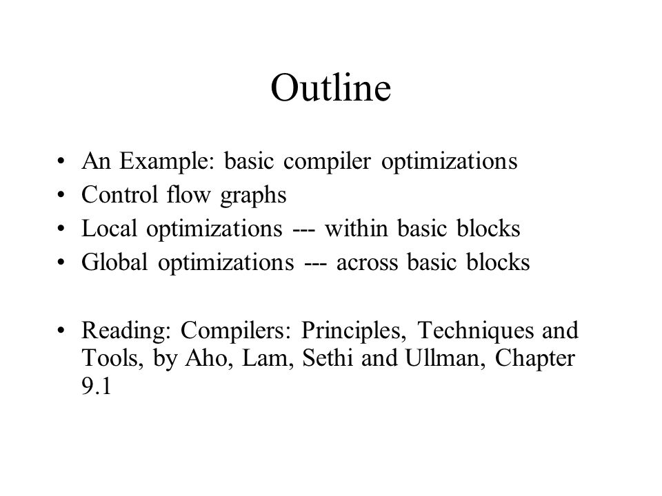 Outline An Example: basic compiler optimizations Control flow graphs