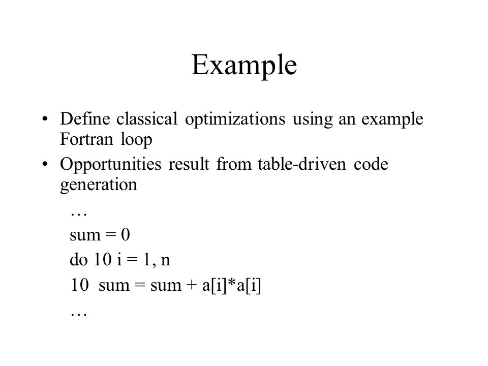 Example Define classical optimizations using an example Fortran loop