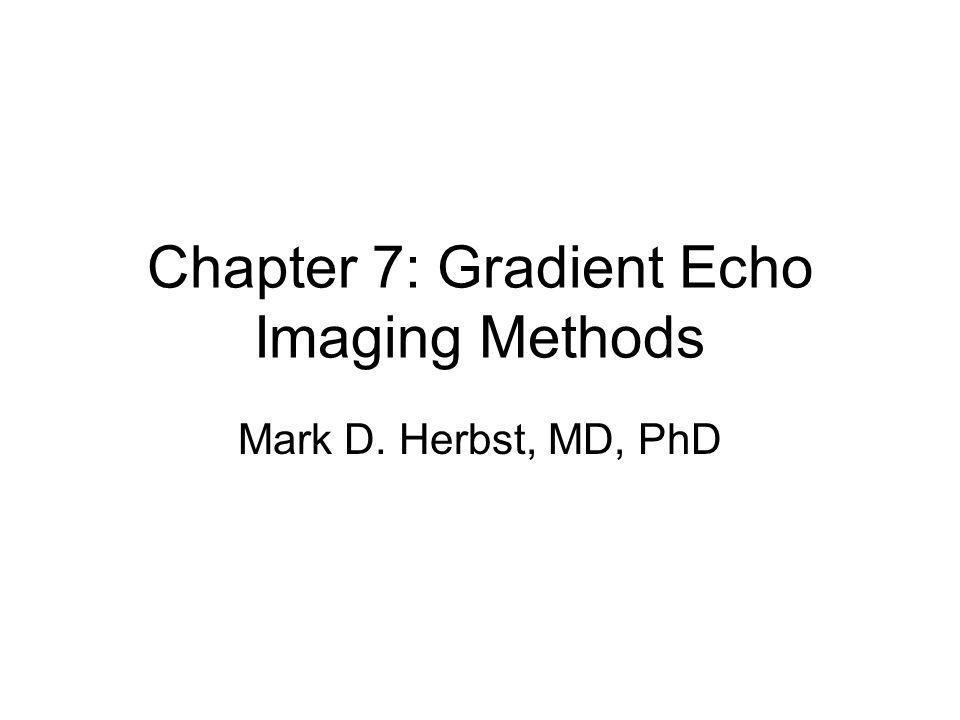 Chapter 7: Gradient Echo Imaging Methods