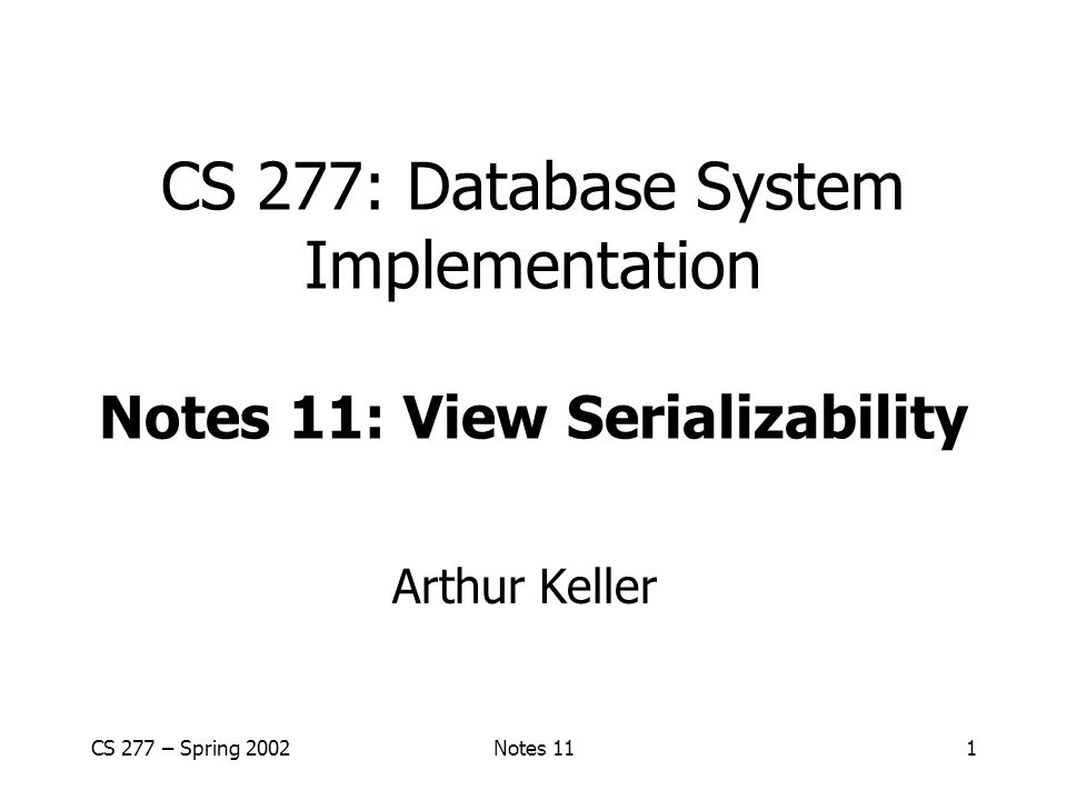 CS 277: Database System Implementation Notes 11: View Serializability