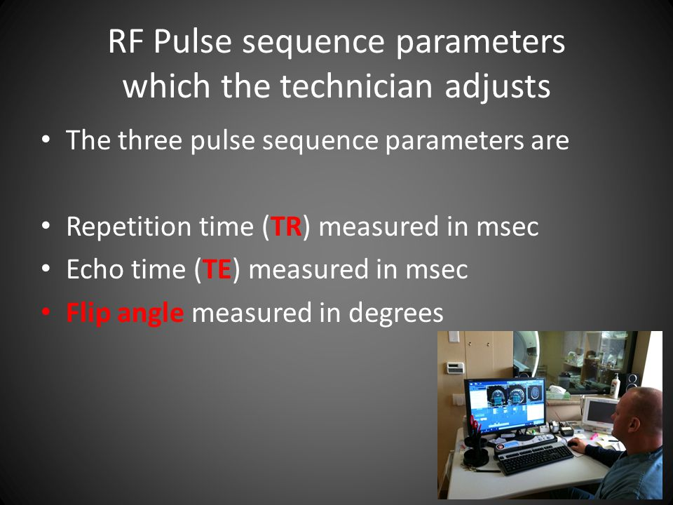 RF Pulse sequence parameters which the technician adjusts
