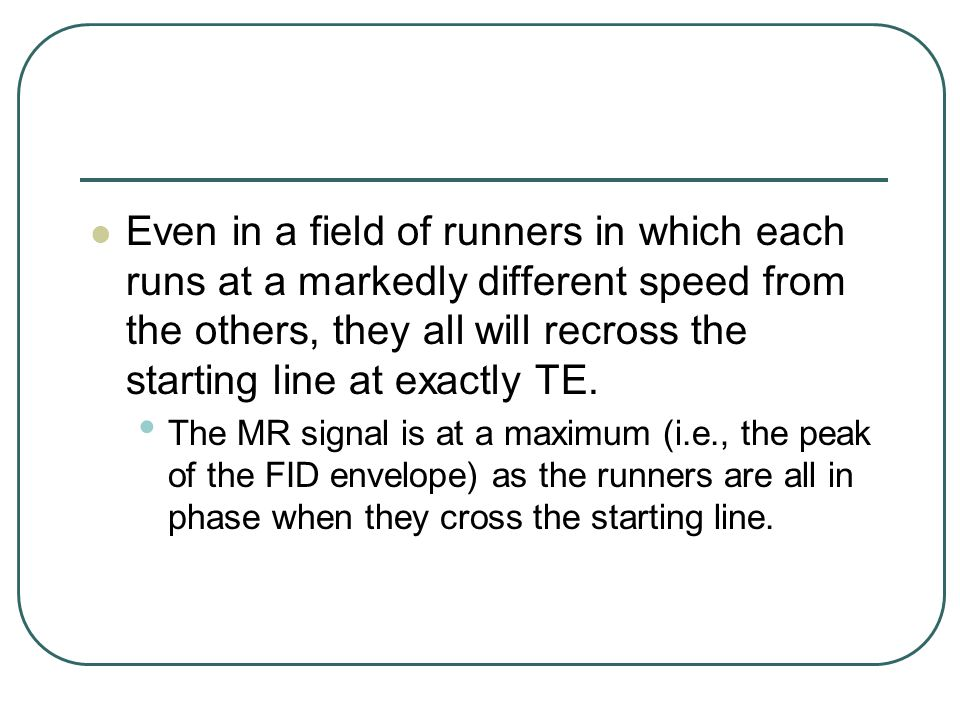 Even in a field of runners in which each runs at a markedly different speed from the others, they all will recross the starting line at exactly TE.