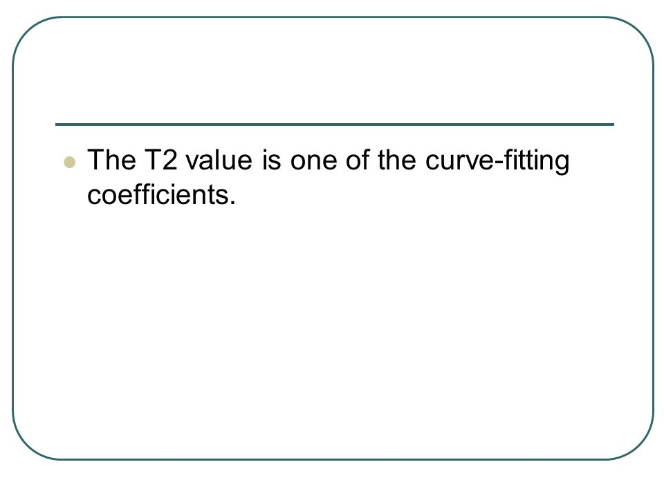 The T2 value is one of the curve-fitting coefficients.