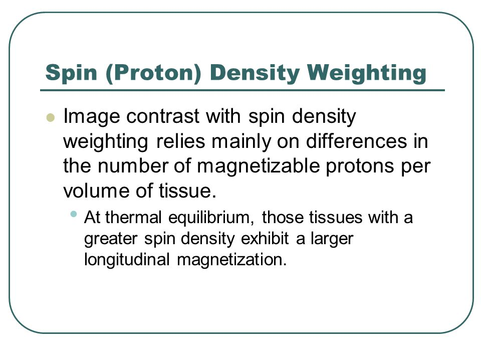 Spin (Proton) Density Weighting