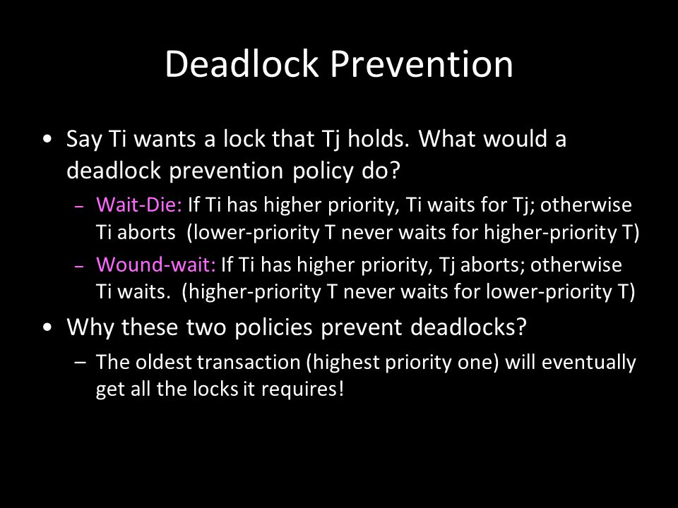 Deadlock Prevention Say Ti wants a lock that Tj holds. What would a deadlock prevention policy do