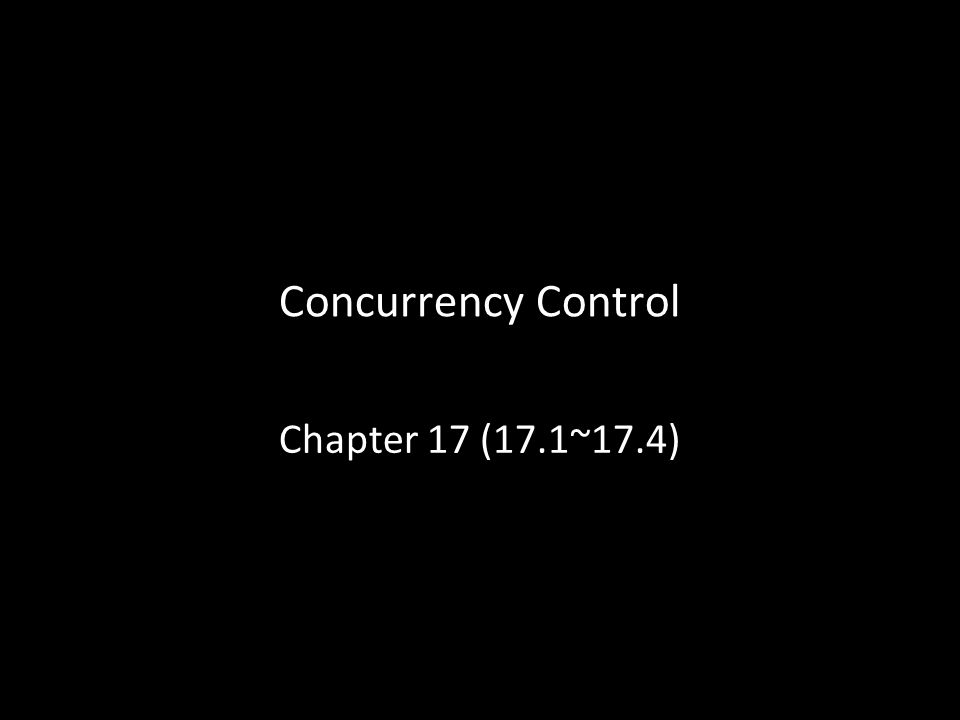 Concurrency Control Chapter 17 (17.1~17.4) 1